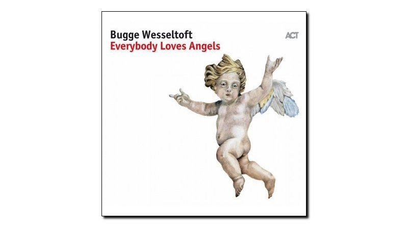 Bugge Wesseltoft, Everybody Loves Angels, ACT, 2017 - jazzespresso zh