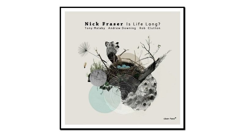 Nick Fraser, Is Life Long?, Clean Feed, 2017 - Jazzespresso es