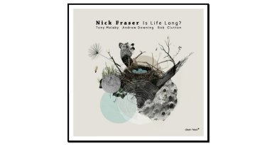 Nick Fraser, Is Life Long?, Clean Feed, 2017 - Jazzespresso en