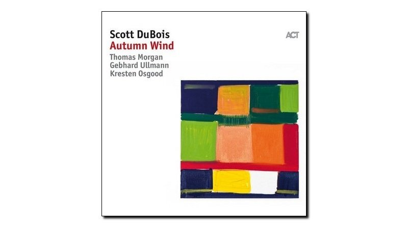 Scott Dubois, Autumn Wind, ACT, 2017 - Jazzespresso en