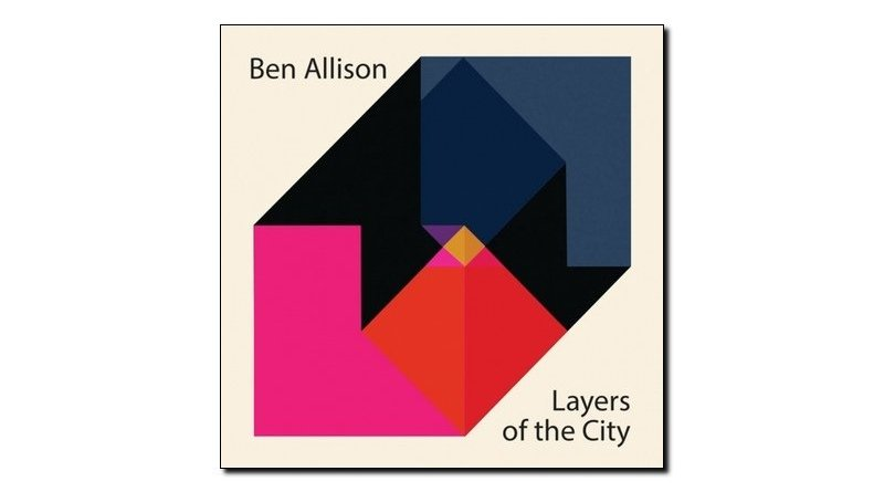 Ben Allison, Layers Of The City, Sonic Camera, 2017 Jazzespresso es