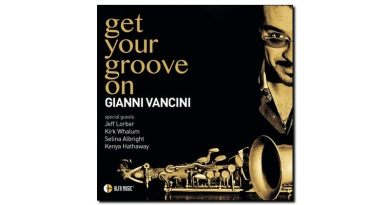 Gianni Vancini - Get Your Groove On - Alfa Music, 2018 - Jazzespresso zh