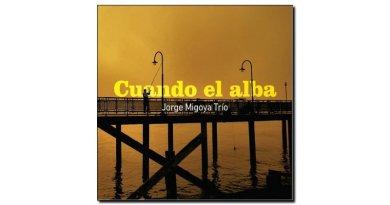 Jorge Migoya Trio - Cuando el Alba - BlueArt, 2017 - Jazzespresso cn