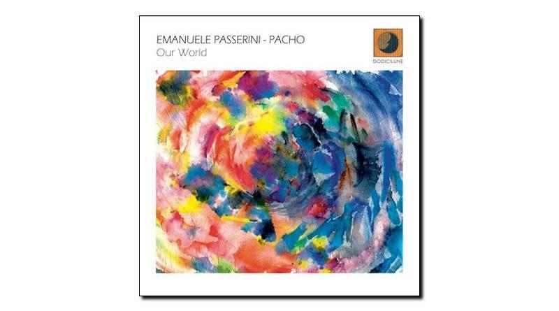 Emanuele Passerini, Pacho - Our World - Dodicilune - Jazzespresso es