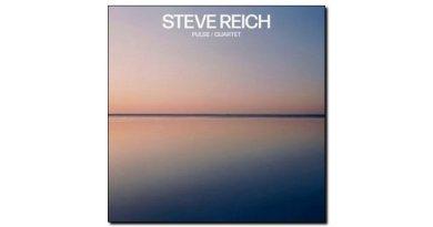 Steve Reich - Pulse, Quartet - Nonesuch, 2018 - Jazzespresso en