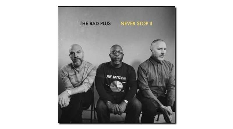 Bad Plus - Never Stop II - Legbreaker, 2018 - Jazzespresso en