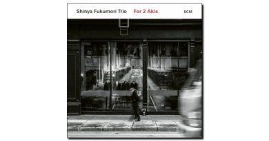 Fukumori Trio - For 2 Akis - ECM, 2018 - Jazzespresso cn