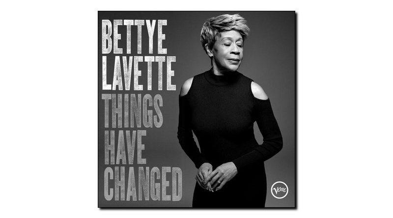 Bettye Lavette Things Have Changed Verve 2018 Jazzespresso Revista