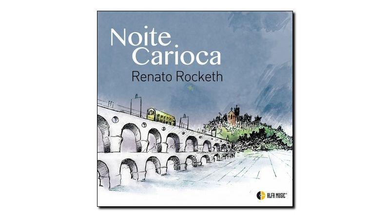 Renato Rocketh Noite Carioca Alfa Music 2018 Jazzespresso Revista