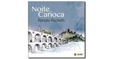 Renato Rocketh Noite Carioca Alfa Music 2018 Jazzespresso 爵士雜誌