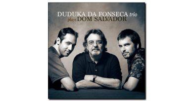 Duduka DaFonseca Plays Dom Salvador Sunnyside Jazzespresso Mag
