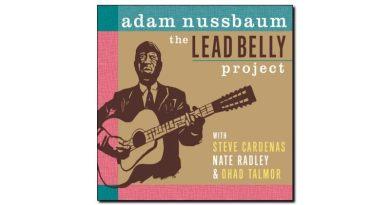 Adam Nussbaum Lead Belly Project Sunnyside 2018 Jazzespresso 爵士杂志