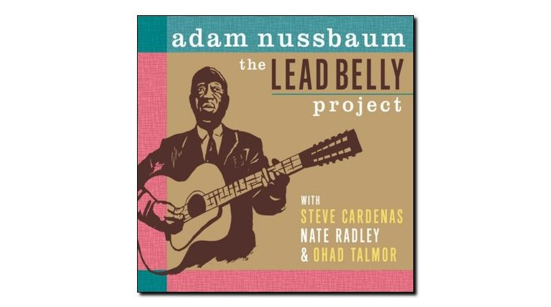 Adam Nussbaum Lead Belly Project Sunnyside 2018 Jazzespresso 爵士杂志