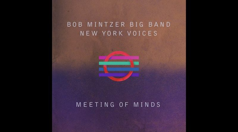 Bob Mintzer Big Band New York Voices Meeting Minds YouTube Revista Jazz
