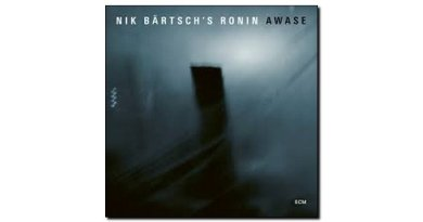 Nik Bartsch's Ronin Awase ECM 2018 Jazzespresso 爵士杂志