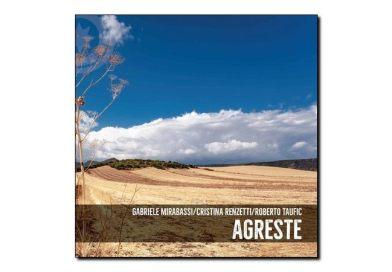 Gabriele Mirabassi Cristina Renzetti Roberto Taufic <br> Agreste <br> Egea, 2018
