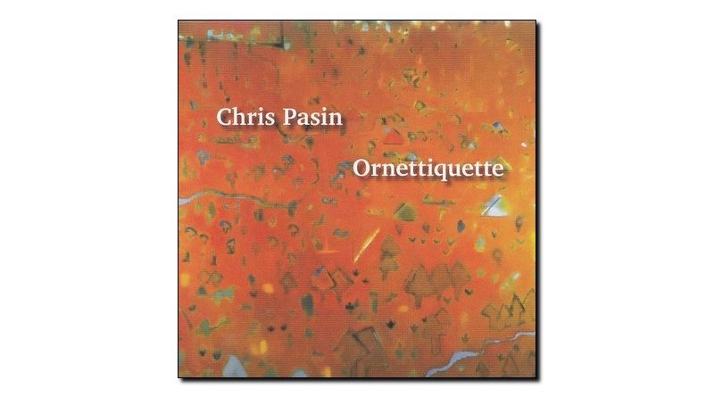 Chris Pasin Ornetiquette Planet Arts 2018 Jazzespresso 爵士雜誌