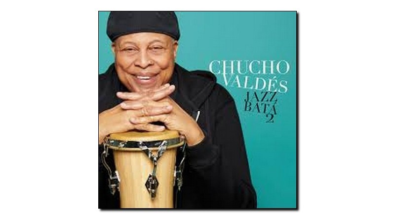 Chucho Valdés Jazz Bata 2 Mack Avenue 2018 Jazzespresso Magazine