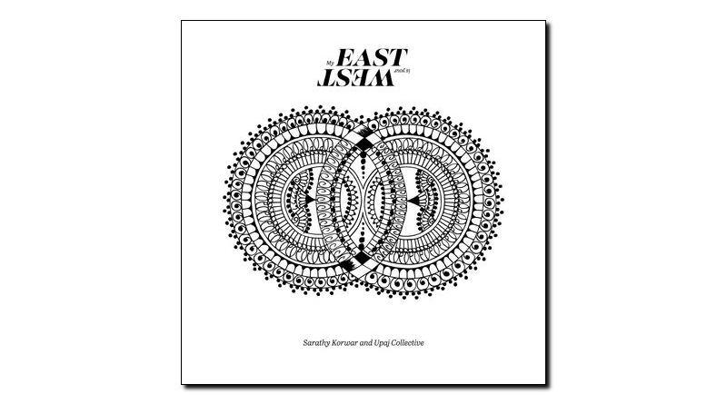 Korwar & Upaj My East Is Your West Gearbox Jazzespresso Magazine
