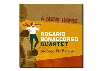 Rosario Bonaccorso Quartet feat. Stefano Di Battista <br/> A New Home <br/> Jando Music/Via Veneto Jazz, 2019
