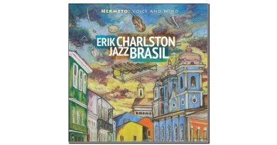 Erik Charlston Jazz Brasil Hermeto-voice and wind Sunnyside 2019 Jazzespresso Magazine