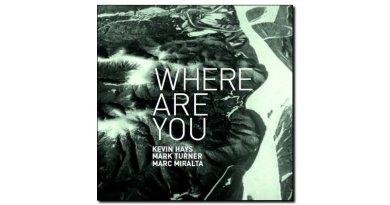 Hays Turner Miralta Where Are You Fresh Sound 2019 Jazzespresso Revista