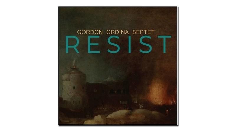 Gordon Grdina Septet Resist Irabagast 2020 Jazzespresso Revista Jazz
