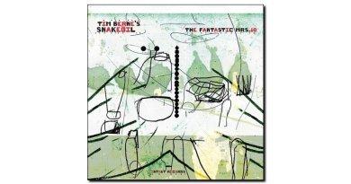 Tim Berne's Snakeoil The Fantastic Mrs. 10 Intakt 2020 Jazzespresso Revista Jazz