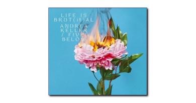 Andrea Keller Five Below Life is Brut[if]al Jazzespresso CD