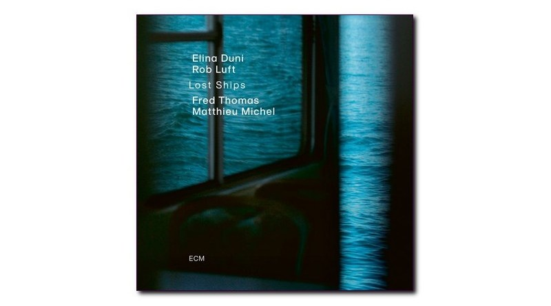 埃琳娜·杜尼(Elina Duni)Lost Ships ECM 2020 Jazzespresso