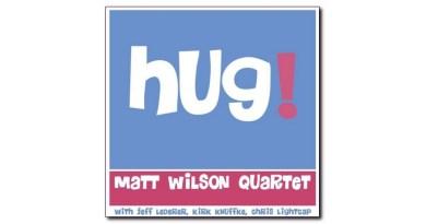 Matt Wilson Hug! Palmetto 2020 Jazzespresso CD News