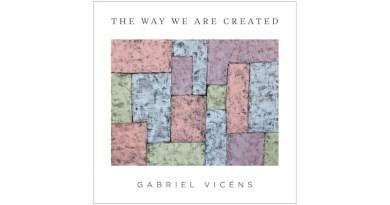 加布里埃爾·維森斯(Gabriel Vicéns) The Way We Are Created
