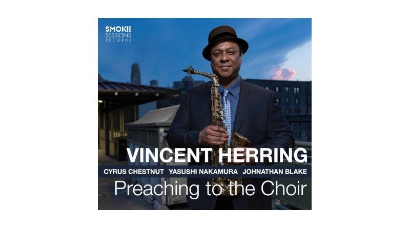 Vincent Herring Preaching To The Choir Smoke Sessions Jazzespresso
