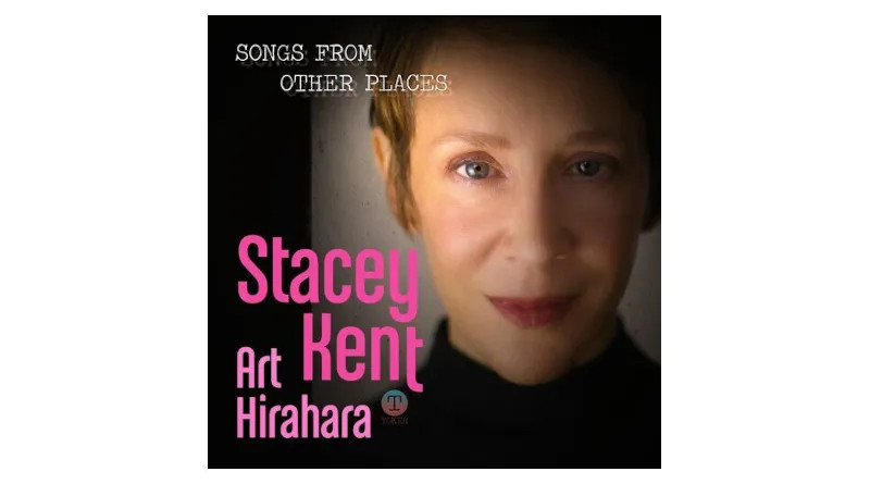 斯泰西肯特 (Stacey Kent)與Art Hirahara Songs From Other Places Candid