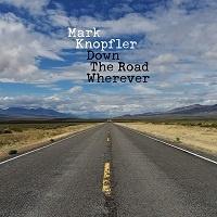 Down The Road Wherever - Mark Knopfler