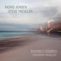 Invisible Sounds For Kenny Wheeler - Ingrid Jensen e Steve Treseler