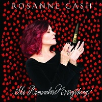 She Remembers Everythings - Rosanne Cash