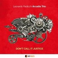 Don't call it justice - Leonardo Radicchi Arcadia Trio