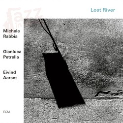 Lost River - Michele Rabbia Gianluca Petrella Eivind Aarset