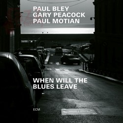When Will The Blues Leave - Paul Bley, Gary Peacock, Paul Motian