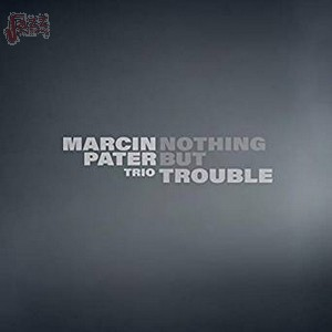 Nothing but trouble - Marcin Pater Trio