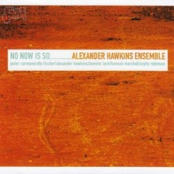 No now is so - Alexander Hawkins Ensemble