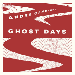 Ghost Days - Andre Canniere