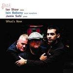 What's New - Ian Shaw, Iain Ballamy e Jamie Safir