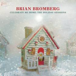 Celebrate Me Home (The Holiday Sessions) - Brian Bromberg
