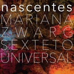 Nascentes - Mariana Zwarg Sexteto Universal