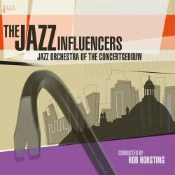 The Jazz Influencers - Jazz Orchestra of the Concertgebouw