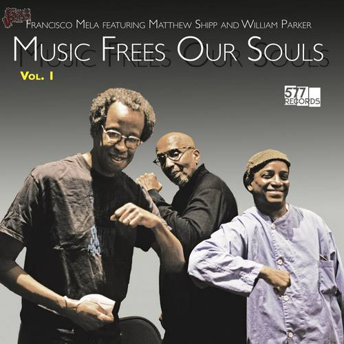 Music Frees Our Souls, Vol. 1-Francisco Mela feat. Matthew Shipp and William Parker