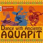 """Aquapit """"Dance with the Ancients"""""""