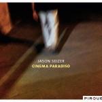 Jason Seizer: « Cinema Paradiso » Pirouet PIT3080